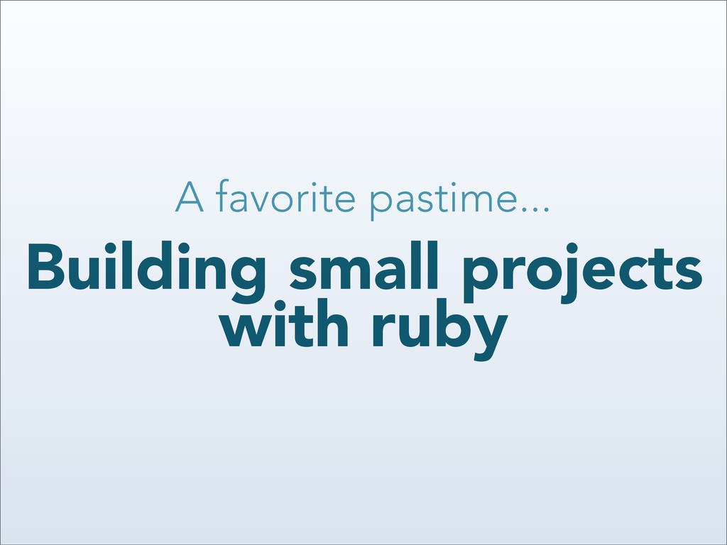 A favorite pastime... Building small projects w...