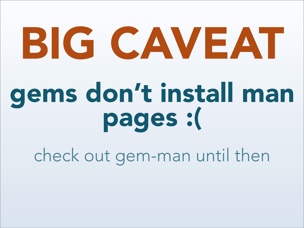 BIG CAVEAT gems don't install man pages :( chec...