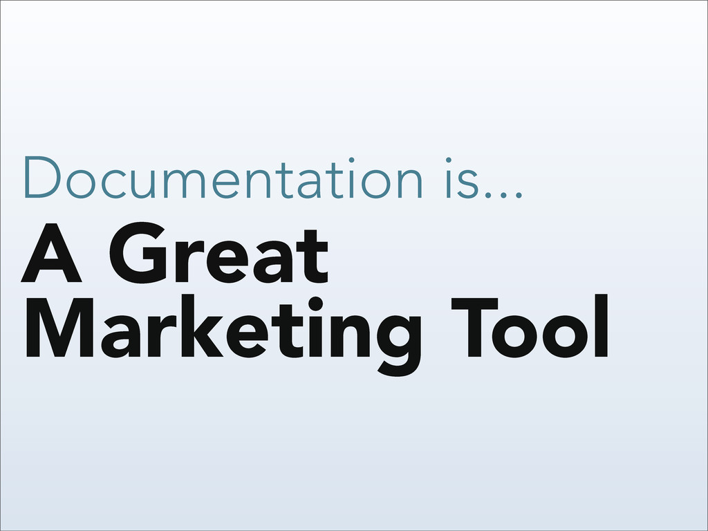 A Great Marketing Tool Documentation is...