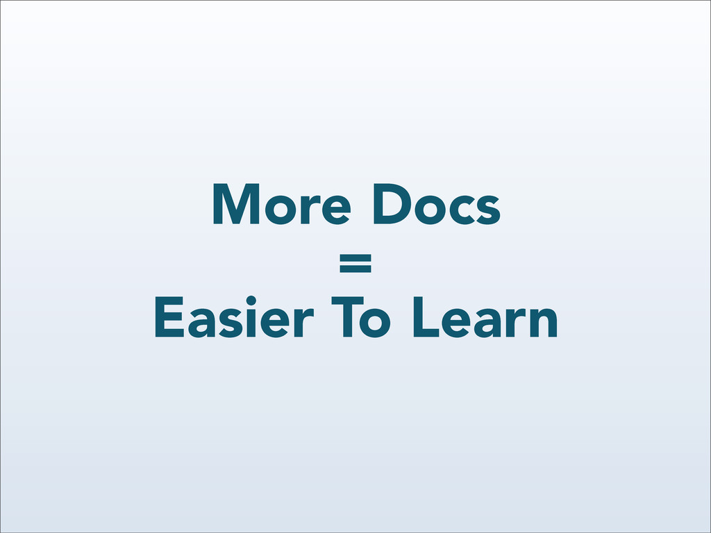 More Docs = Easier To Learn