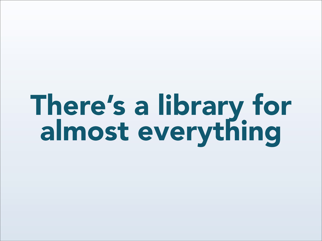 There's a library for almost everything