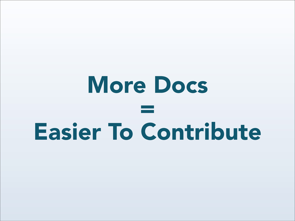 More Docs = Easier To Contribute