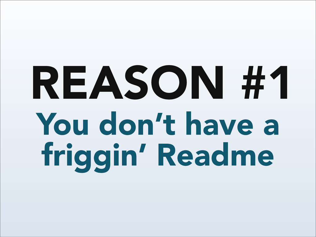 You don't have a friggin' Readme REASON #1