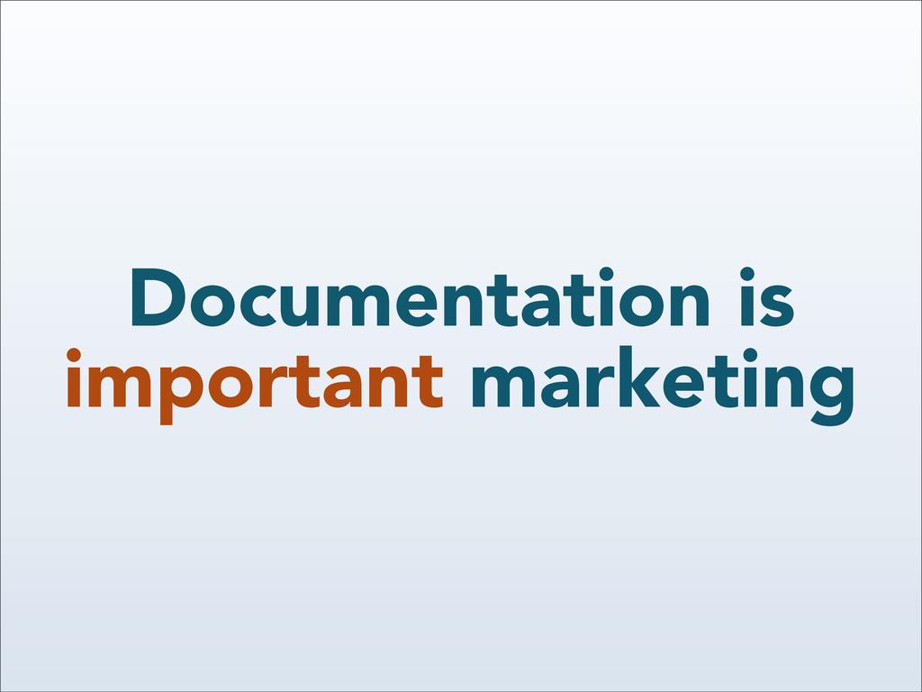 Documentation is important marketing