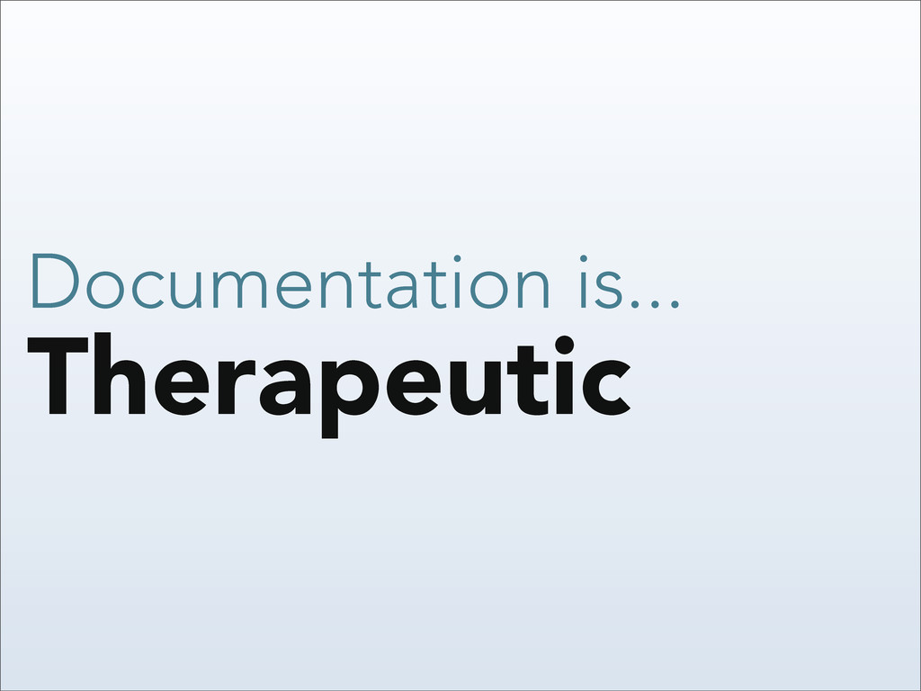 Therapeutic Documentation is...
