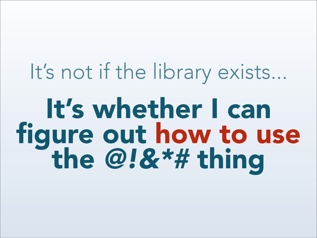 It's not if the library exists... It's whether ...