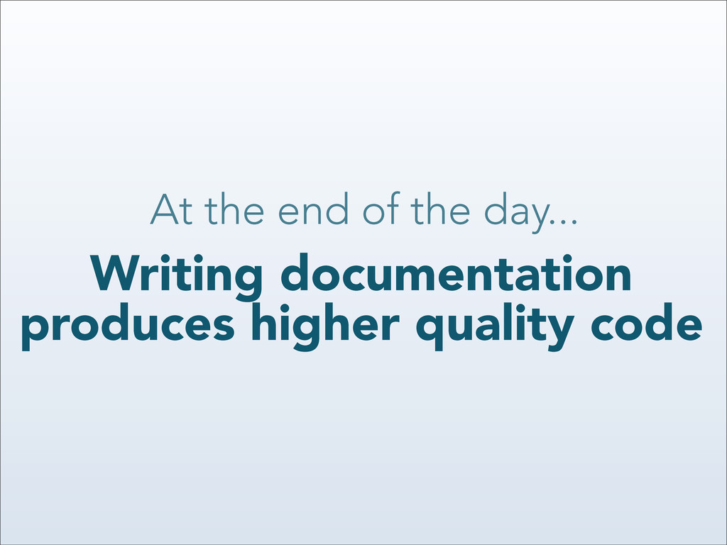 At the end of the day... Writing documentation ...