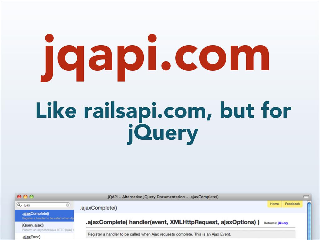 jqapi.com Like railsapi.com, but for jQuery