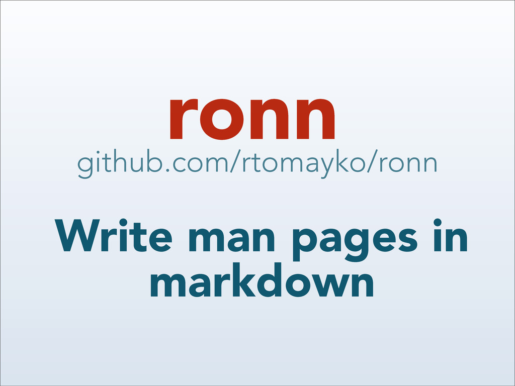 ronn Write man pages in markdown github.com/rto...