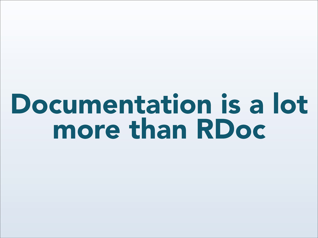 Documentation is a lot more than RDoc