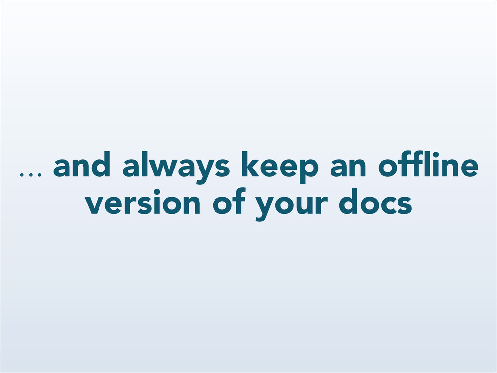 ... and always keep an offline version of your d...