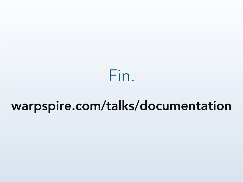 Fin. warpspire.com/talks/documentation