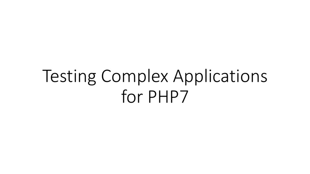 Testing Complex Applications for PHP7