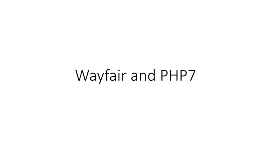 Wayfair and PHP7