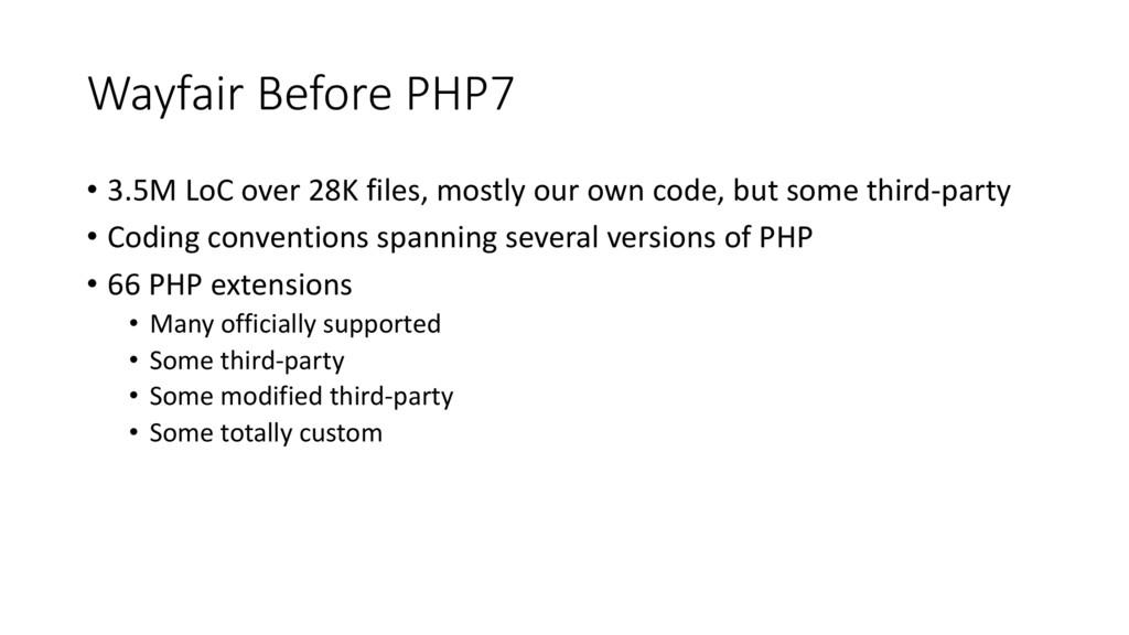 Wayfair Before PHP7 • 3.5M LoC over 28K files, ...