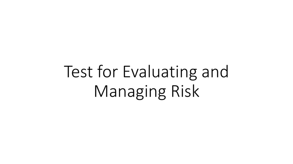 Test for Evaluating and Managing Risk