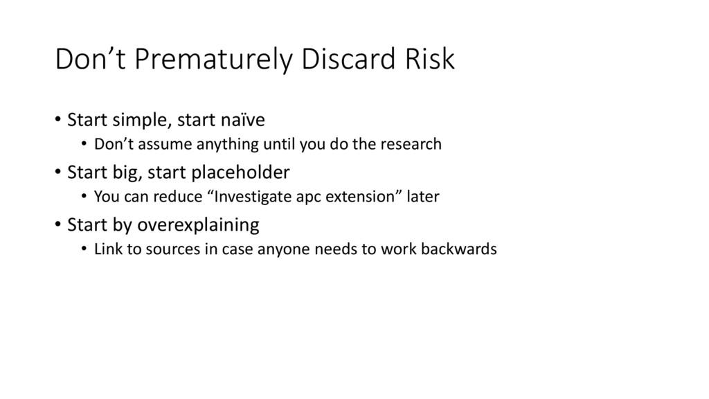 Don't Prematurely Discard Risk • Start simple, ...