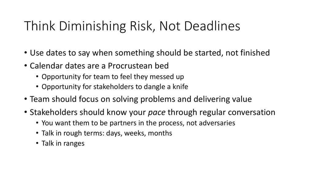 Think Diminishing Risk, Not Deadlines • Use dat...