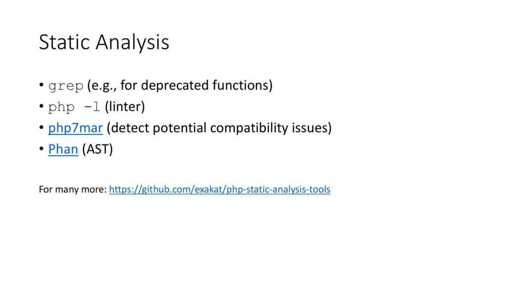 Static Analysis • grep (e.g., for deprecated fu...