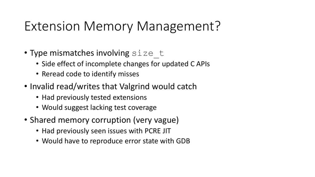 Extension Memory Management? • Type mismatches ...