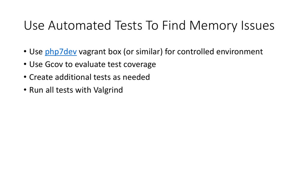 Use Automated Tests To Find Memory Issues • Use...