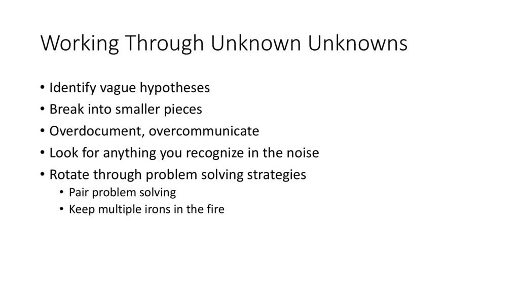 Working Through Unknown Unknowns • Identify vag...