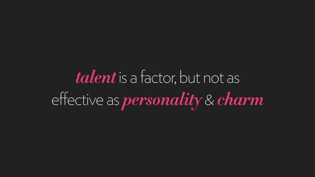 talent is a factor, but not as effective as per...