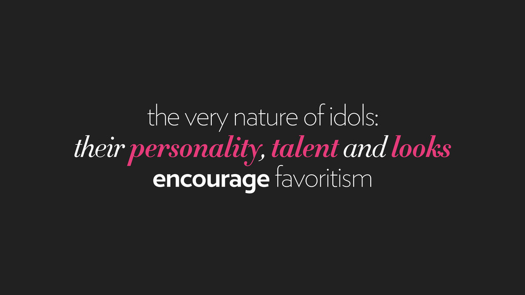 the very nature of idols: their personality, ta...