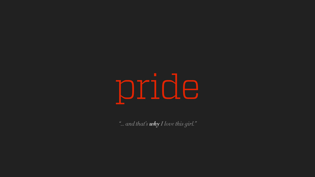 "pride ""... and that's why I love this girl."""