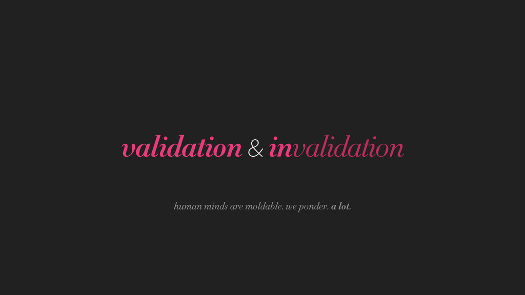validation & invalidation human minds are molda...