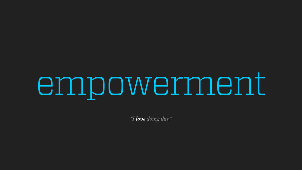 "empowerment ""I love doing this."""