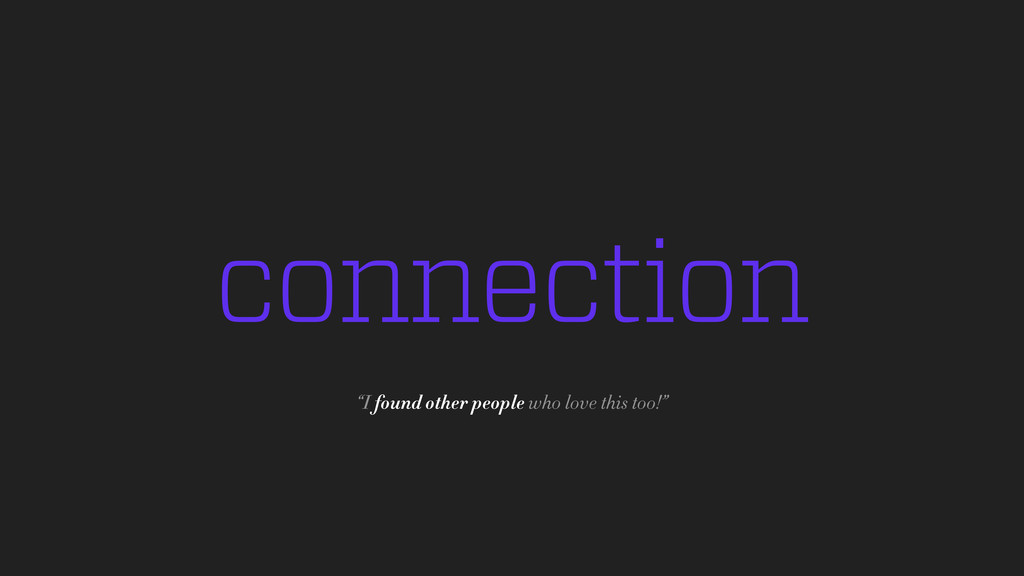 "connection ""I found other people who love this ..."