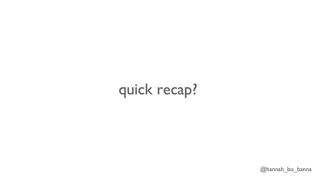 @hannah_bo_banna quick recap?