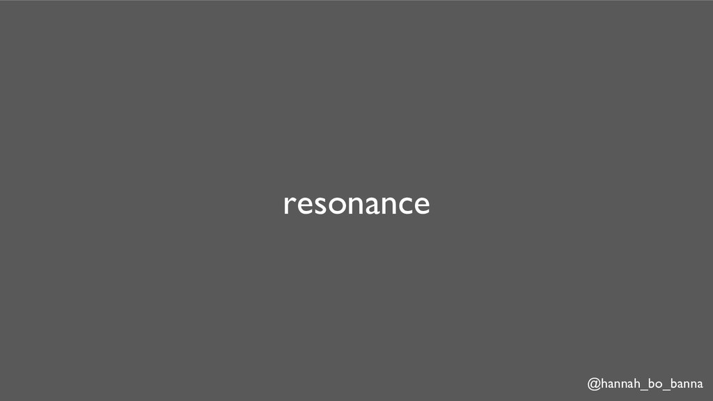 @hannah_bo_banna resonance