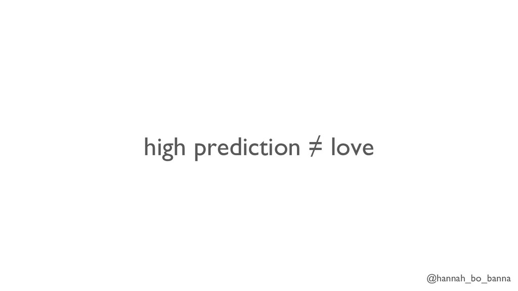 @hannah_bo_banna high prediction ≠ love