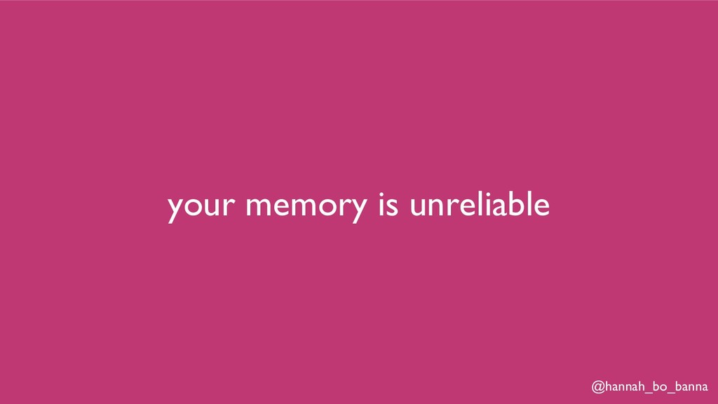 @hannah_bo_banna your memory is unreliable