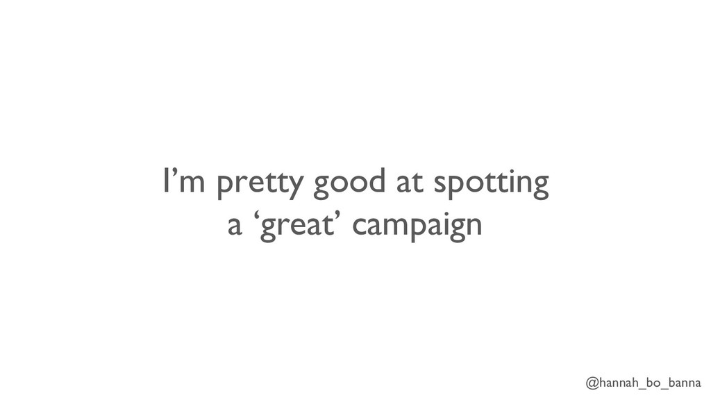 @hannah_bo_banna I'm pretty good at spotting a ...