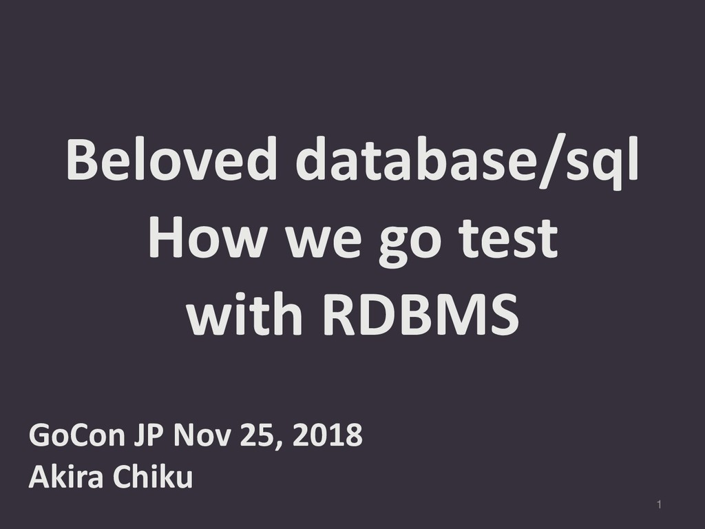 1 Beloved database/sql How we go test with RDBM...