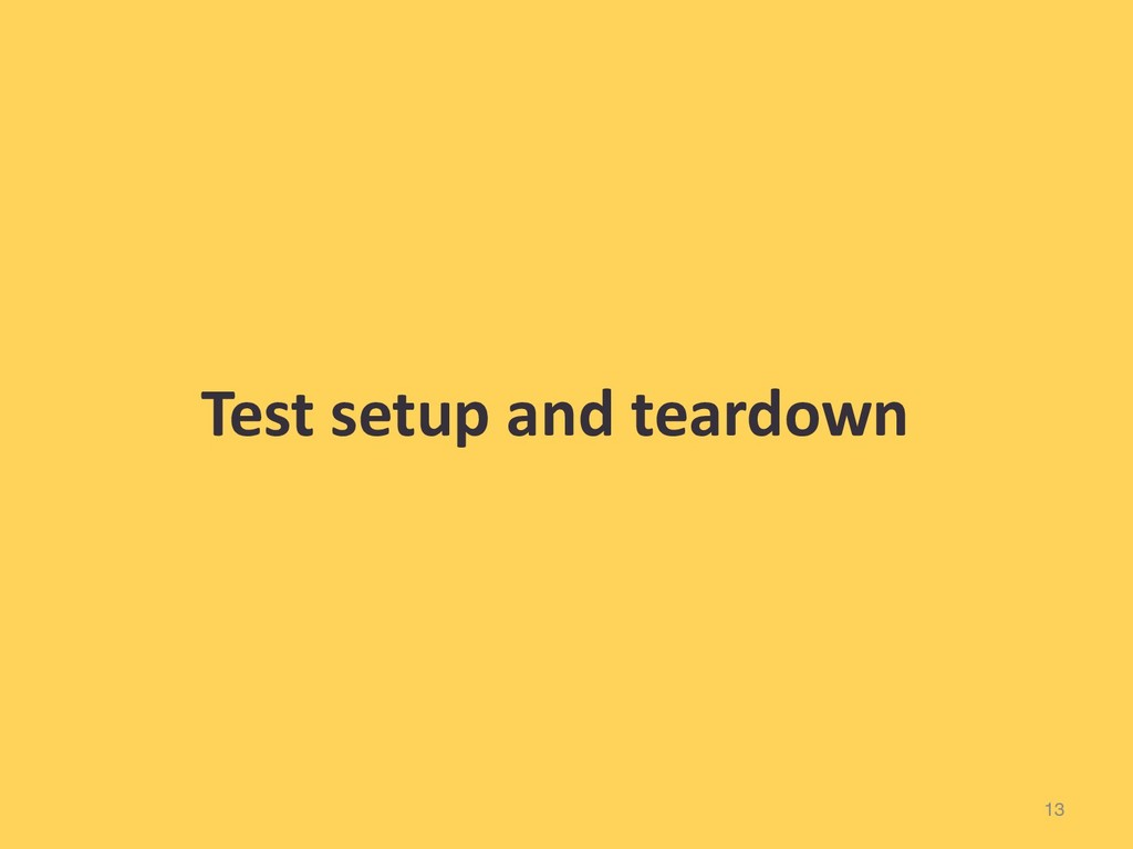 13 Test setup and teardown