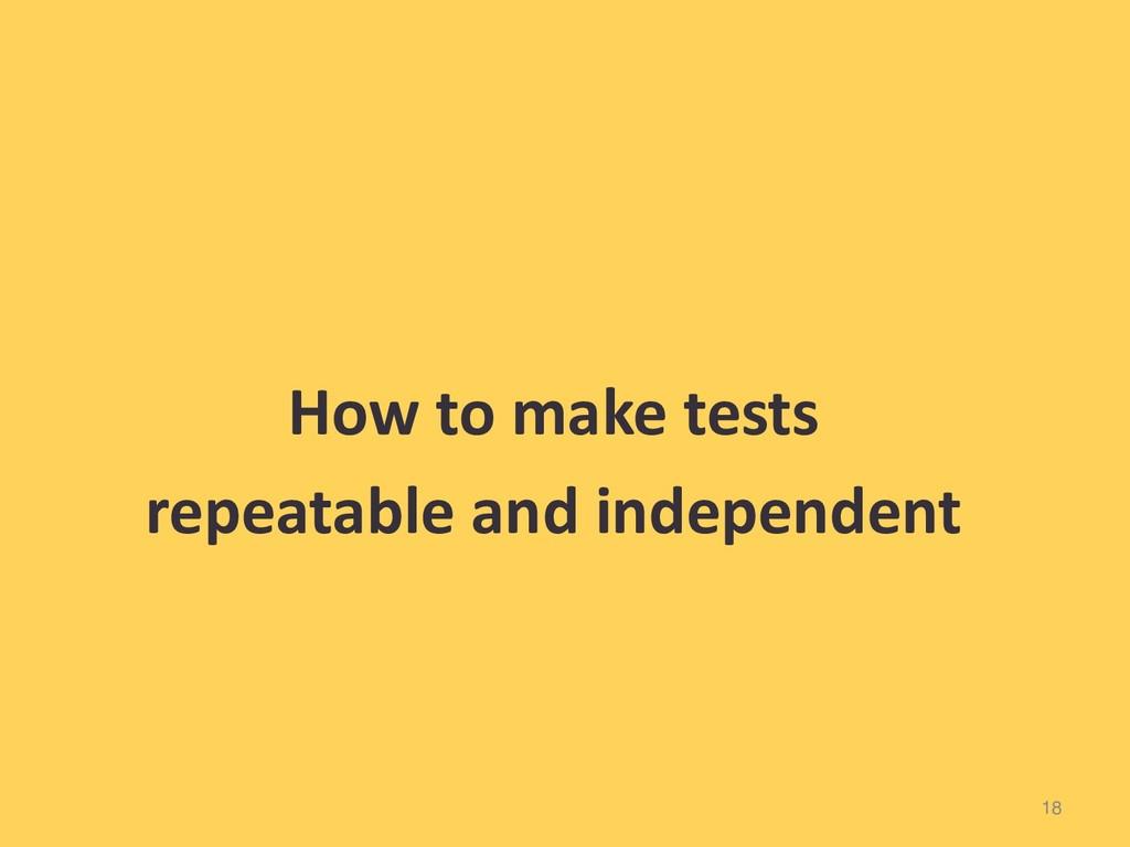 18 How to make tests repeatable and independent
