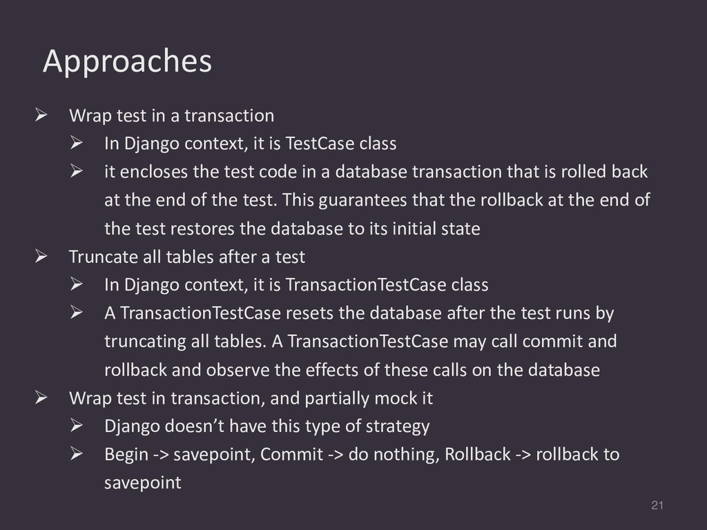 Approaches 21 Ø Wrap test in a transaction Ø In...