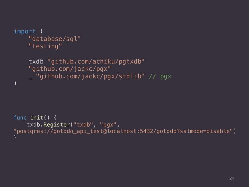 "24 func init() { txdb.Register(""txdb"", ""pgx"", ""..."
