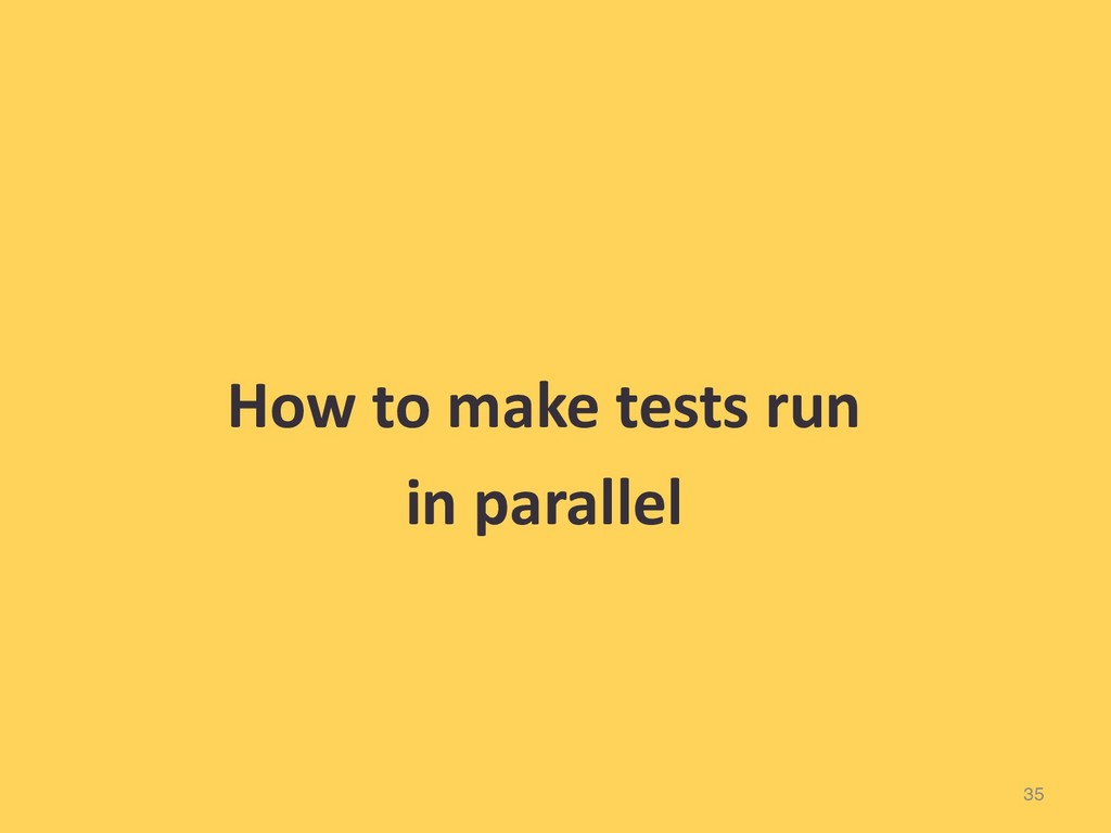35 How to make tests run in parallel
