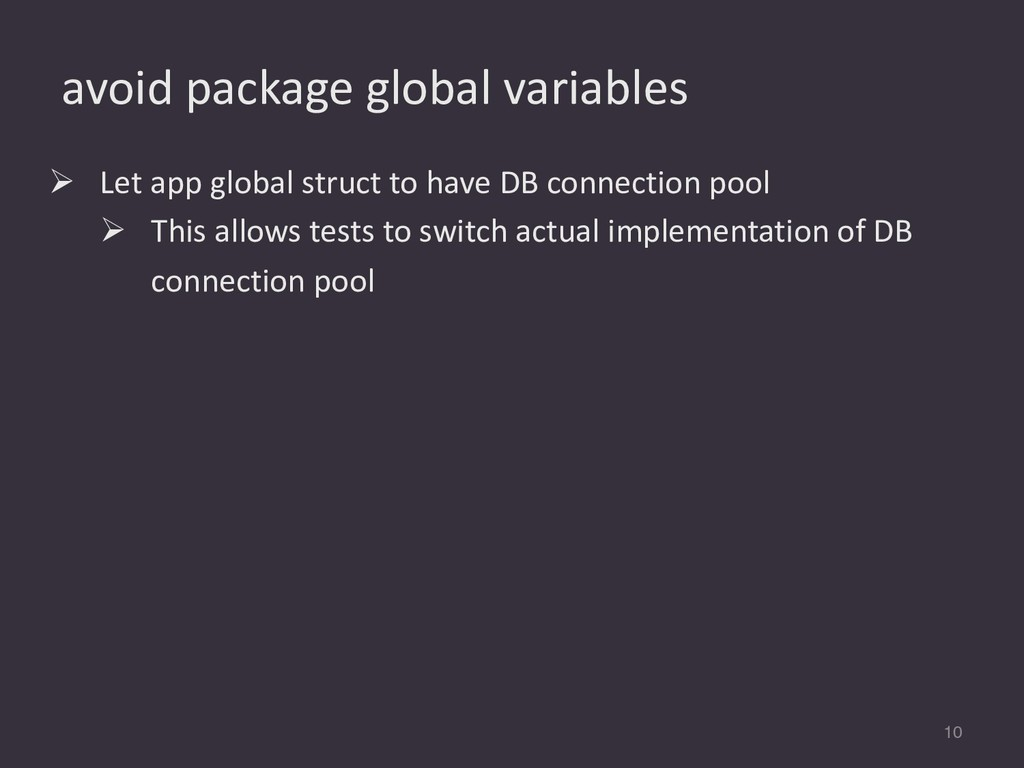 avoid package global variables 10 Ø Let app glo...