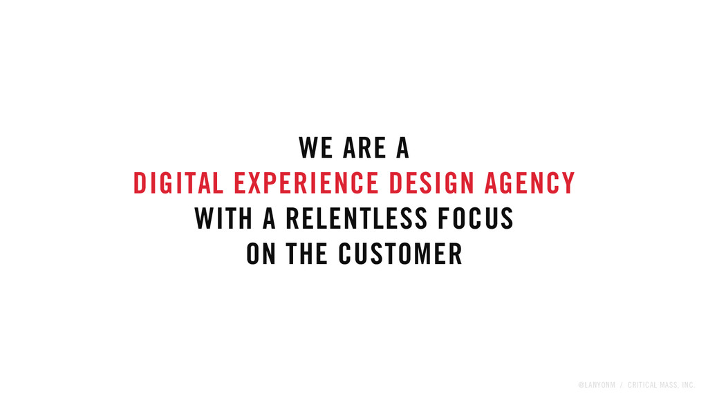 @LANYONM / CRITICAL MASS, INC. WE ARE A DIGITAL...