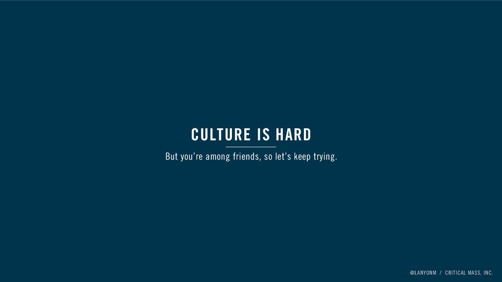 @LANYONM / CRITICAL MASS, INC. CULTURE IS HARD ...