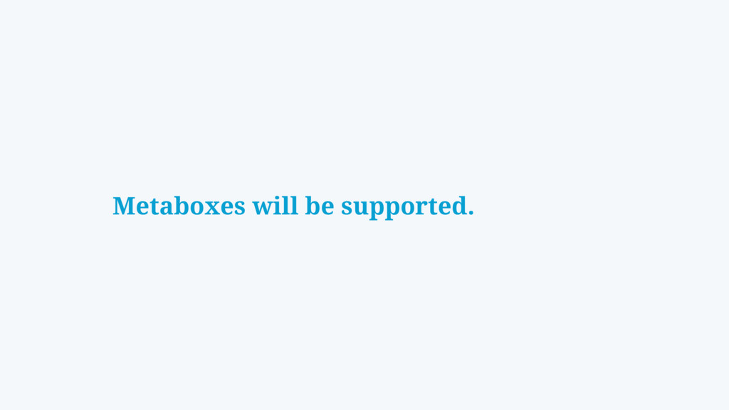 Metaboxes will be supported.
