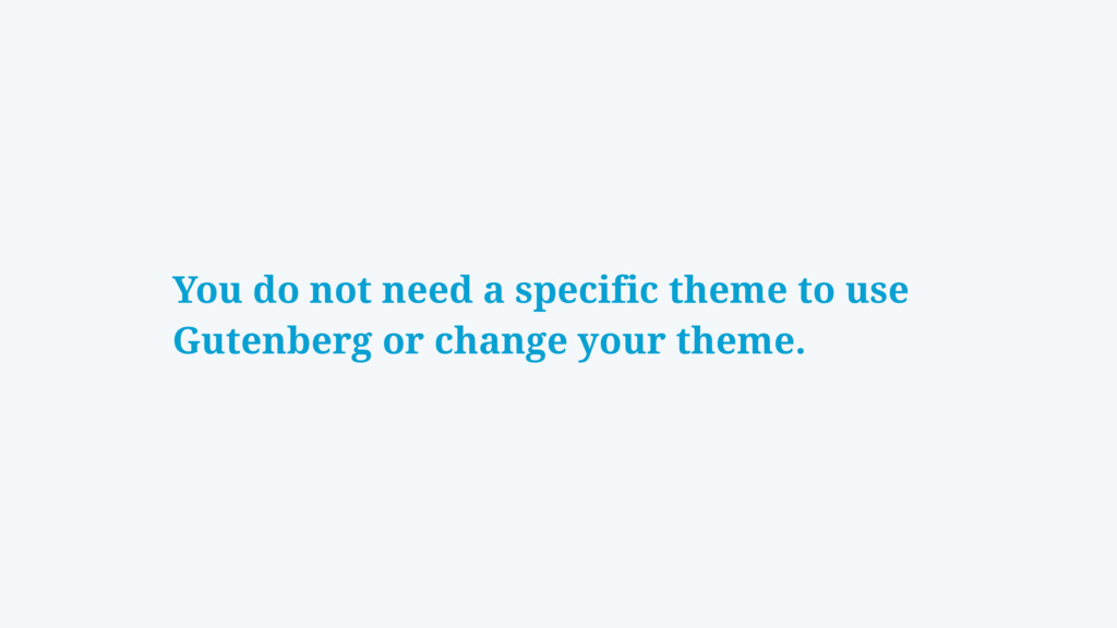 You do not need a specific theme to use Gutenbe...