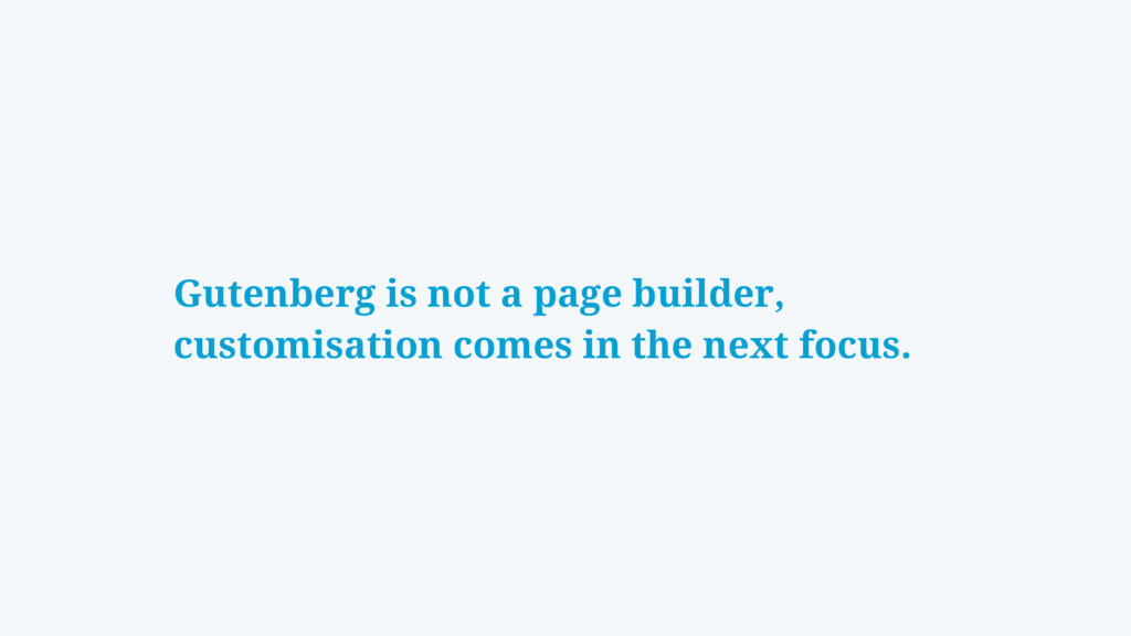 Gutenberg is not a page builder, customisation ...