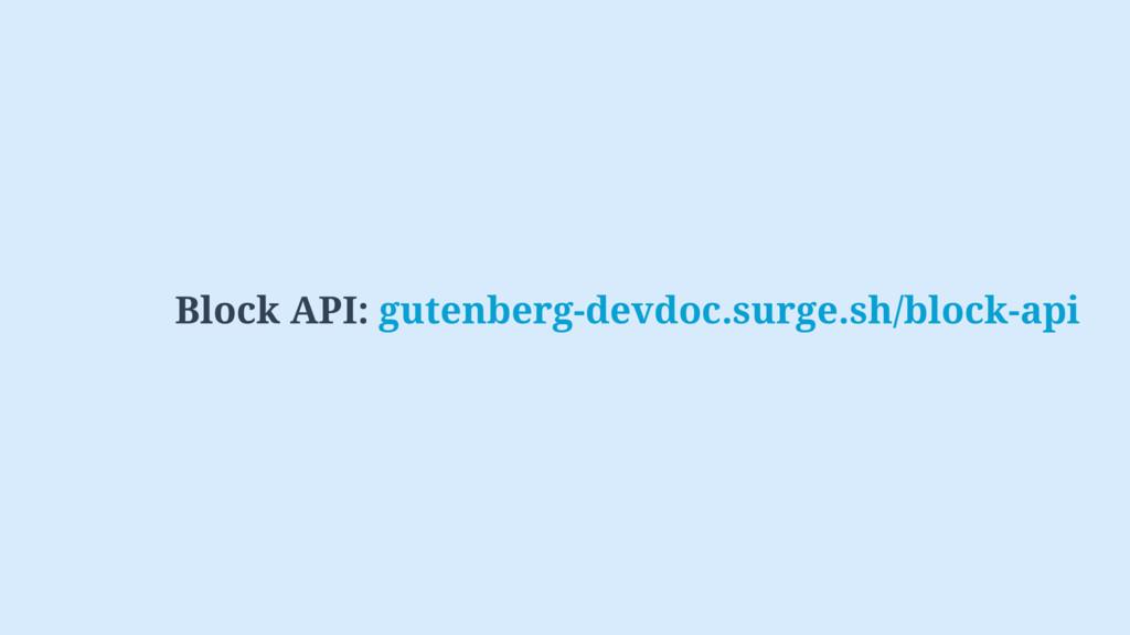 Block API: gutenberg-devdoc.surge.sh/block-api